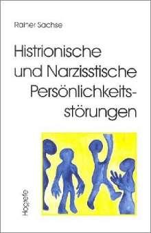 Rainer Sachse: Histrionische und Narzisstische Persönlichkeitsstörungen, Buch