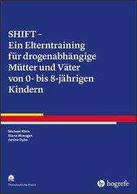 Michael Klein: SHIFT - Ein Elterntraining für drogenabhängige Mütter und Väter von Kindern zwischen 0 und 8 Jahren, Buch