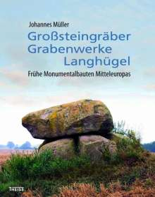 Johannes Müller: Großsteingräber, Grabenwerke, Langhügel, Buch