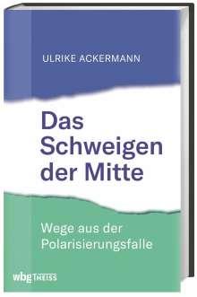 Ulrike Ackermann: Das Schweigen der Mitte, Buch