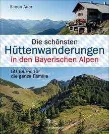 Simon Auer: Die schönsten Hüttenwanderungen in den Bayerischen Alpen. 50 Touren für die ganze Familie., Buch