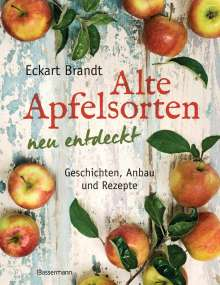 Eckart Brandt: Alte Apfelsorten neu entdeckt - Eckart Brandts großes Apfelbuch, Buch