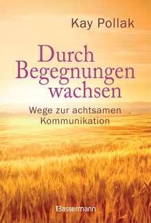 Kay Pollak: Durch Begegnungen wachsen - Wege zur achtsamen Kommunikation, Buch