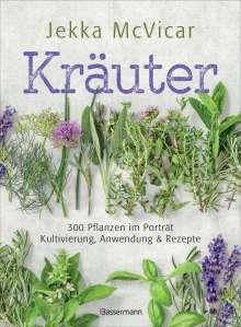 Jekka Mcvicar: Kräuter: 300 Pflanzen im Porträt - Kultivierung, Anwendung und Rezepte, Buch