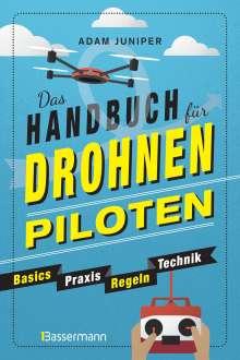 Adam Juniper: Das Handbuch für Drohnen-Piloten. Basics, Praxis, Technik, Regeln, Buch