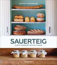Martina Goernemann: Sauerteig - Glück vermehrt sich in 4 Tagen. Brot backen mit Achtsamkeit, Entschleunigung und entspannten Bäckern rund um die Welt. Mit vielen Original-Rezepten, Buch