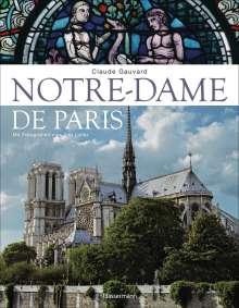 Claude Gauvard: Notre-Dame de Paris. Der Bildband zur bekanntesten gotischen Kathedrale der Welt, Buch