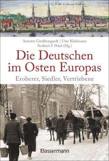Annette Großbongardt: Die Deutschen im Osten Europas. Die Geschichte der deutschen Ostgebiete: Ostpreußen, Westpreußen, Schlesien, Baltikum und Sudetenland, Buch