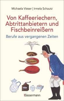 Michaela Vieser: Von Kaffeeriechern, Abtrittanbietern und Fischbeinreißern. Berufe aus vergangenen Zeiten, Buch