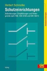 Herbert Schmolke: Schutzeinrichtungen - Anforderungen, Empfehlungen und Hintergründe nach TAB, VDE 0100 und DIN 18015, Buch