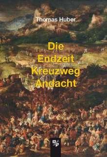 Thomas Huber: Die Endzeit Kreuzweg Andacht, Buch