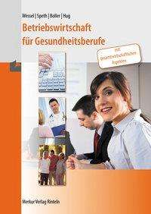 Bernhard Wessel: Betriebswirtschaft für Gesundheitsberufe, Buch
