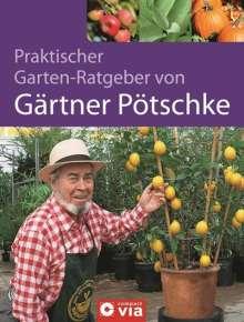 Harry Pötschke: Praktischer Garten-Ratgeber von Gärtner Pötschke, Buch