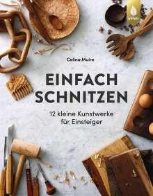 Celina Muire: Einfach schnitzen, Buch