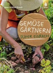 Jean-Michel Groult: Gemüsegärtnern super einfach, Buch