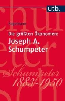 Harald Hagemann: Die größten Ökonomen: Joseph A. Schumpeter, Buch