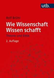 Rolf Brühl: Wie Wissenschaft Wissen schafft, Buch