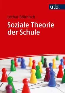 Lothar Böhnisch: Soziale Theorie der Schule, Buch