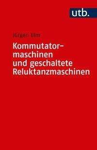Jürgen Ulm: Kommutatormaschinen und geschaltete Reluktanzmaschinen, Buch