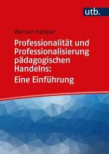 Werner Helsper: Professionalität und Professionalisierung pädagogischen Handelns: Eine Einführung, Buch