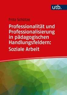 Fritz Schütze: Professionalität und Professionalisierung in pädagogischen Handlungsfeldern: Soziale Arbeit, Buch