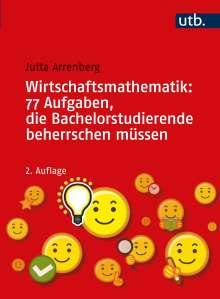 Jutta Arrenberg: Wirtschaftsmathematik: 77 Aufgaben, die Bachelorstudierende beherrschen müssen, Buch