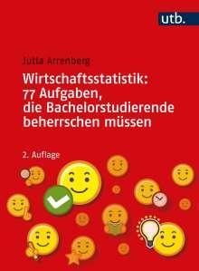 Jutta Arrenberg: Wirtschaftsstatistik: 77 Aufgaben, die Bachelorstudierende beherrschen müssen, Buch
