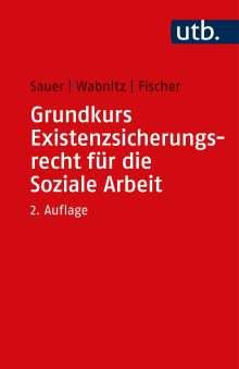 Jürgen Sauer: Grundkurs Existenzsicherungsrecht für die Soziale Arbeit, Buch