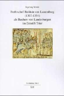 Ingeborg Scholz: Erzbischof Balduin von Luxemburg (1307-1354) als Bauherr von Landesburgen im Erzstift Trier, Buch
