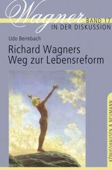 Udo Bermbach: Richard Wagners Weg zur Lebensreform, Buch