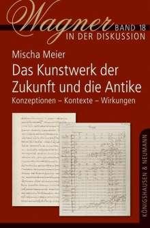 """Mischa Meier: Das """"Kunstwerk der Zukunft"""" und die Antike, Buch"""