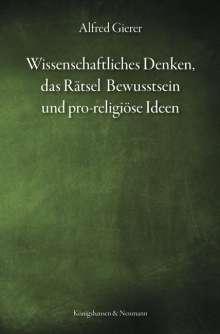 Alfred Gierer: Wissenschaftliches Denken, das Rätsel Bewusstsein und pro-religiöse Ideen, Buch