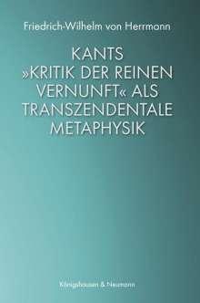 Friedrich-Wilhelm von Herrmann: Kants »Kritik der reinen Vernunft« als transzendentale Metaphysik, Buch