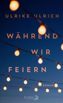 Ulrike Ulrich: Während wir feiern, Buch