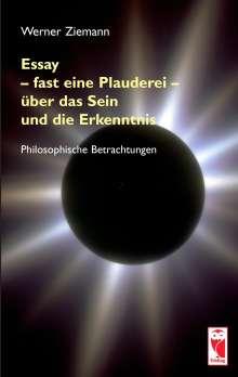 Werner Ziemann: Essay - fast eine Plauderei - über das Sein und die Erkenntn, Buch