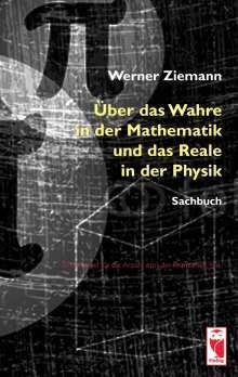 Werner Ziemann: Über das Wahre in der Mathematik und das Reale in der Physik, Buch