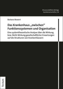 """Barbara Bowert: Das Krankenhaus """"zwischen"""" Funktionssystemen und Organisation, Buch"""