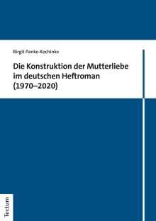 Birgit Panke-Kochinke: Die Konstruktion der Mutterliebe im deutschen Heftroman (1970-2020), Buch