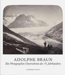 Adolphe Braun: Adolphe Braun - Ein Photographie-Unternehmen und die Bildkünste im 19. Jahrhundert, Buch