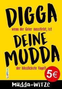 Digga, deine Mudda: Die große Mudda-Witze-Sammlung: Tabulos, niveaulos, witzig!, Buch