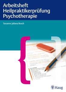 Susanne Juliana Bosch: Arbeitsheft Heilpraktikerprüfung Psychotherapie, Buch