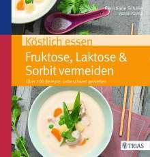 Christiane Schäfer: Köstlich essen Fruktose, Laktose & Sorbit meiden, Buch