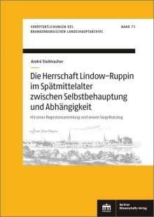 André Stellmacher: Die Herrschaft Lindow-Ruppin im Spätmittelalter zwischen Selbstbehauptung und Abhängigkeit, Buch