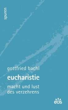 Gottfried Bachl: Eucharistie - Macht und Lust des Verzehrens, Buch