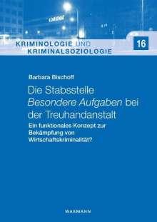 Barbara Bischoff: Die Stabsstelle Besondere Aufgaben bei der Treuhandanstalt, Buch