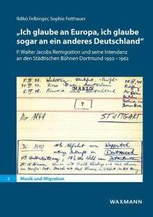 Ildikó Felbinger: Ich glaube an Europa, ich glaube sogar an ein anderes Deutschland, Buch