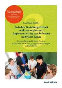 Lisa Maria Schäfer: Zwischen Gestaltungsfreiheit und Isomorphismus: Implementierung von Reformen im System Schule, Buch