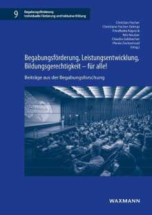 Begabungsförderung, Leistungsentwicklung, Bildungsgerechtigkeit - für alle!, Buch