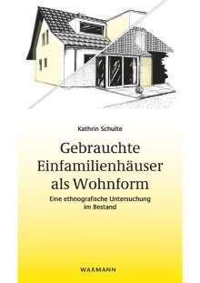 Kathrin Schulte: Gebrauchte Einfamilienhäuser als Wohnform, Buch