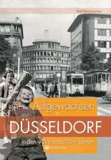 Wulf Metzmacher: Aufgewachsen in Düsseldorf  in den  40er & 50er Jahren, Buch
